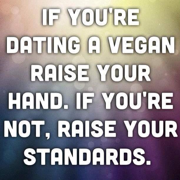 Ja tava otrā puse ir vegāns, pacel roku. Ja nē, pacel standartus.
