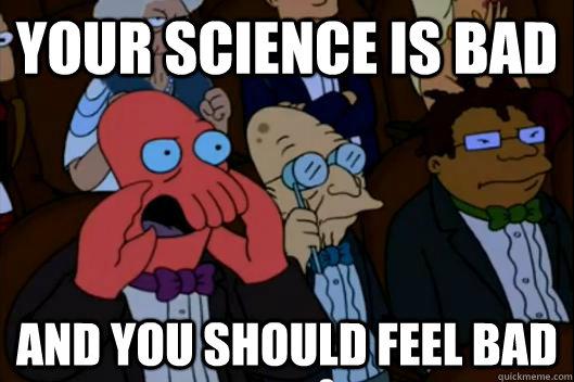Tava zinātne ir slikta un tev vajadzētu justies slikti.